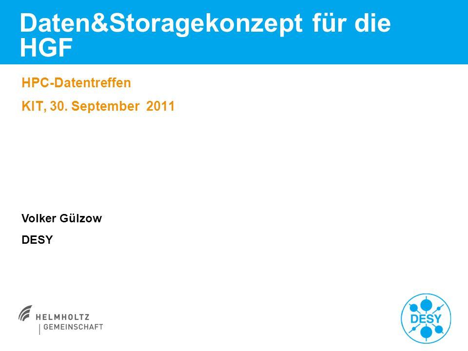 Daten&Storagekonzept für die HGF HPC-Datentreffen KIT, 30. September 2011 Volker Gülzow DESY