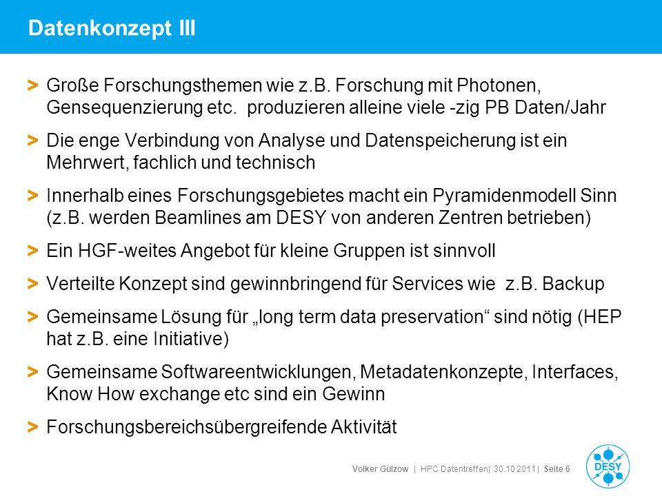 Volker Gülzow | HPC Datentreffen| 30.10 2011 | Seite 6 Datenkonzept III > Große Forschungsthemen wie z.B. Forschung mit Photonen, Gensequenzierung etc