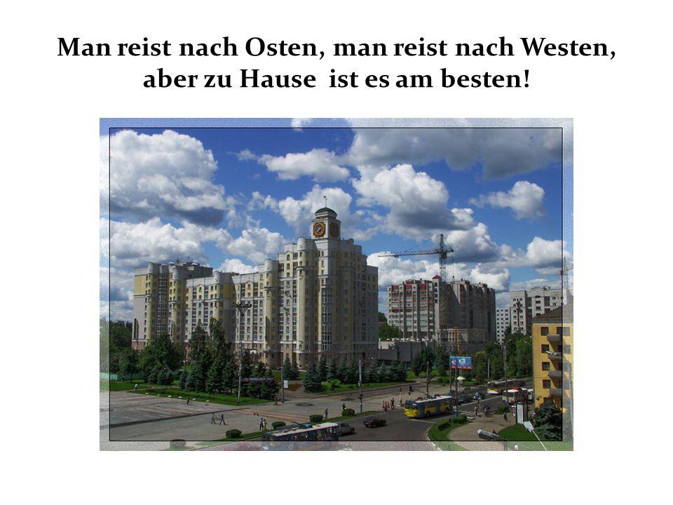 Man reist nach Osten, man reist nach Westen, aber zu Hause ist es am besten!