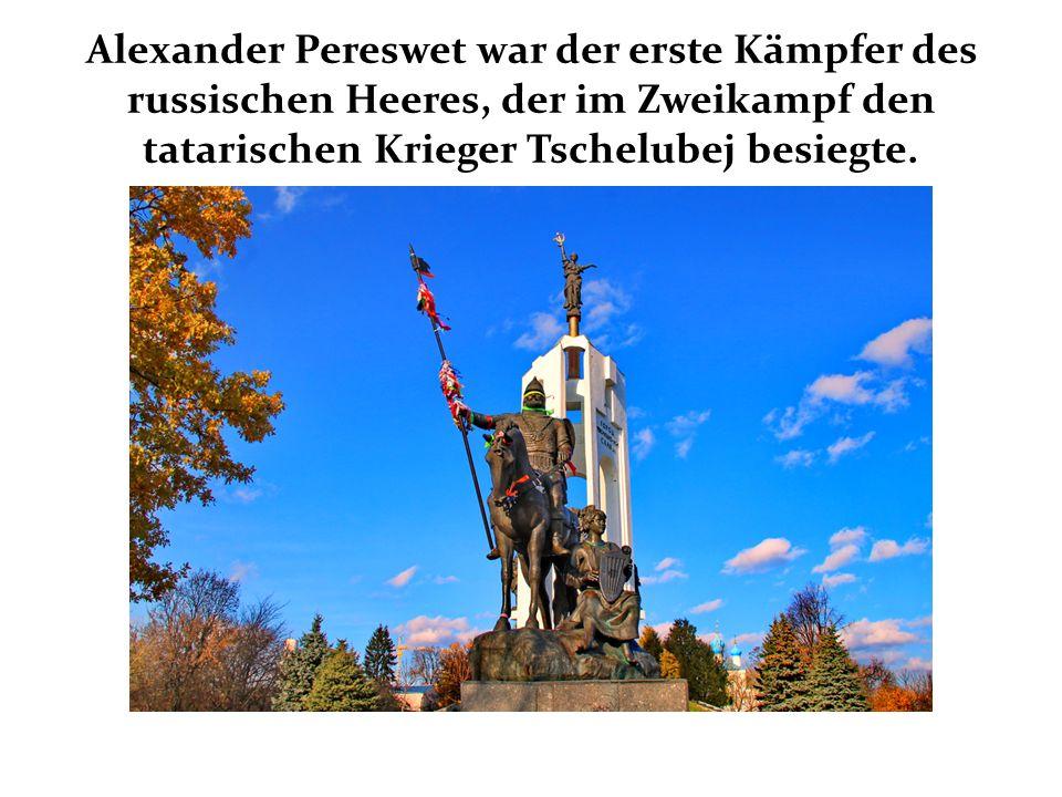 Alexander Pereswet war der erste Kämpfer des russischen Heeres, der im Zweikampf den tatarischen Krieger Tschelubej besiegte.