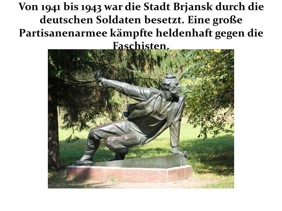 Von 1941 bis 1943 war die Stadt Brjansk durch die deutschen Soldaten besetzt.