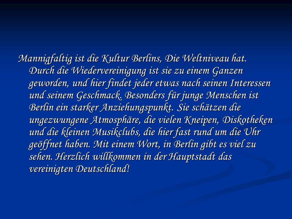 Mannigfaltig ist die Kultur Berlins, Die Weltniveau hat.