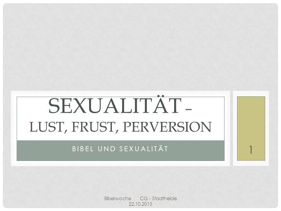 SEXUALITÄT I.LUST – GOTTES ENTWURF II. FRUST – DER MENSCH UND SEIN VERSAGEN III.