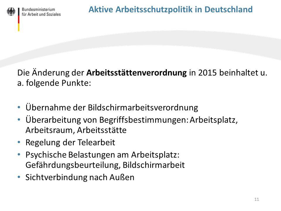11 Aktive Arbeitsschutzpolitik in Deutschland Die Änderung der Arbeitsstättenverordnung in 2015 beinhaltet u. a. folgende Punkte: Übernahme der Bildsc