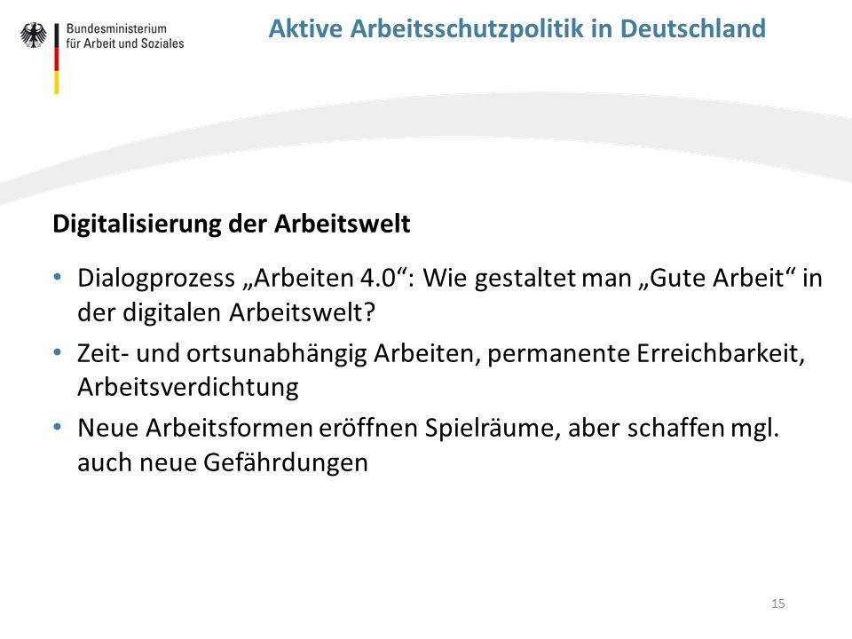"""15 Aktive Arbeitsschutzpolitik in Deutschland Digitalisierung der Arbeitswelt Dialogprozess """"Arbeiten 4.0"""": Wie gestaltet man """"Gute Arbeit"""" in der dig"""