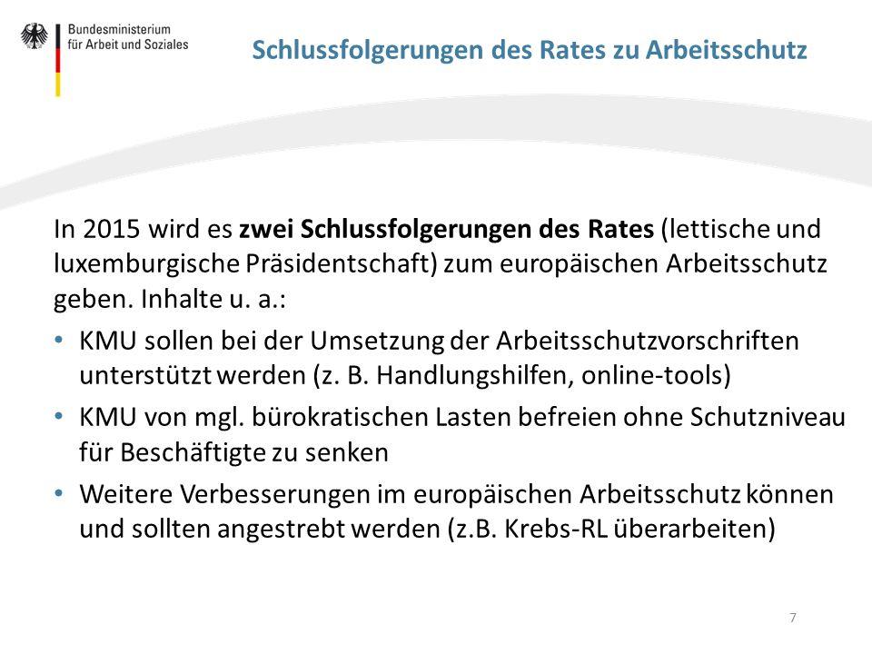 7 Schlussfolgerungen des Rates zu Arbeitsschutz In 2015 wird es zwei Schlussfolgerungen des Rates (lettische und luxemburgische Präsidentschaft) zum e
