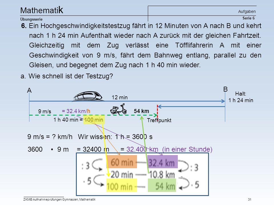 6. Ein Hochgeschwindigkeitstestzug fährt in 12 Minuten von A nach B und kehrt nach 1 h 24 min Aufenthalt wieder nach A zurück mit der gleichen Fahrtze