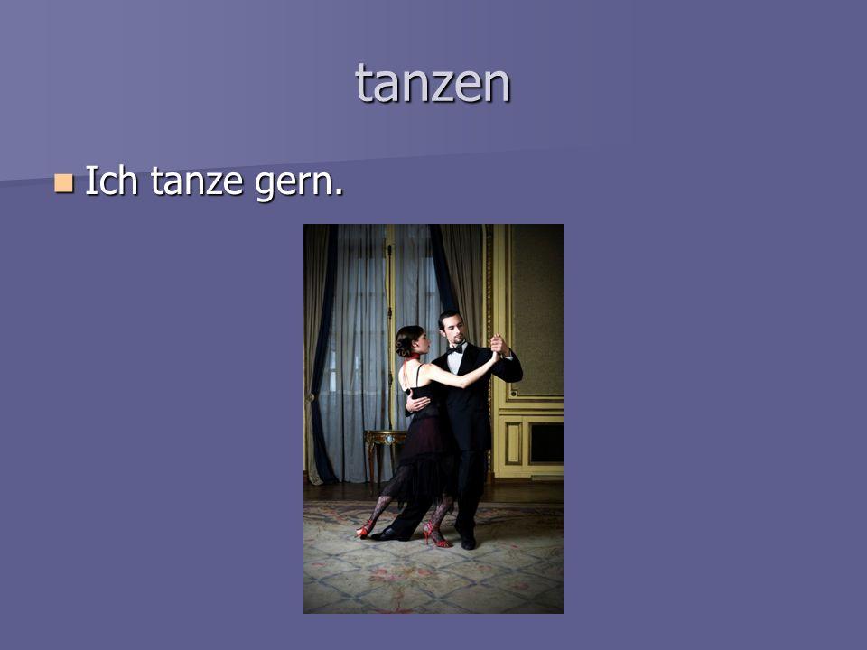 tanzen Ich tanze gern. Ich tanze gern.