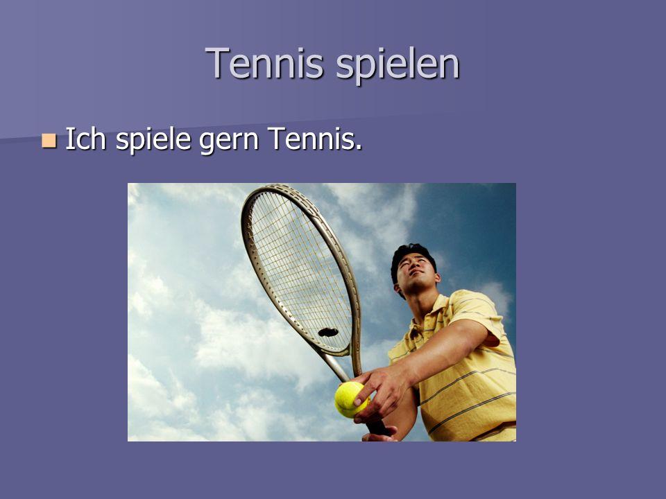 Tennis spielen Ich spiele gern Tennis. Ich spiele gern Tennis.