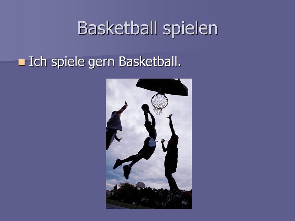 Basketball spielen Ich spiele gern Basketball. Ich spiele gern Basketball.