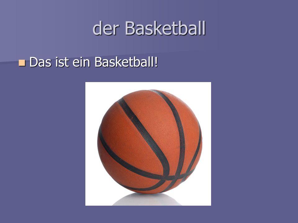 der Basketball Das ist ein Basketball! Das ist ein Basketball!