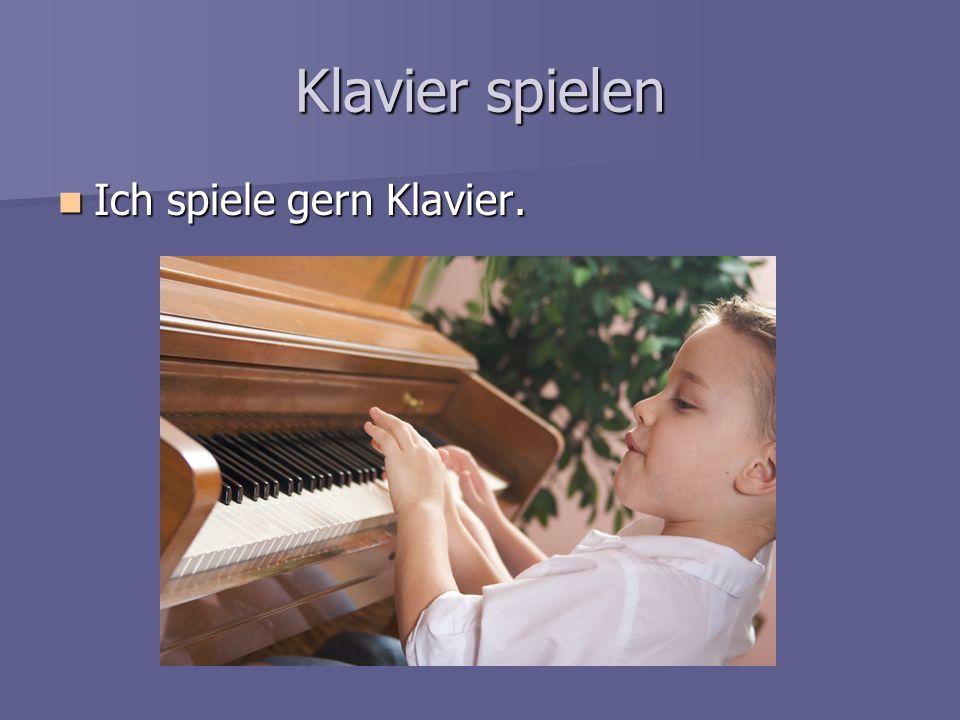 Klavier spielen Ich spiele gern Klavier. Ich spiele gern Klavier.