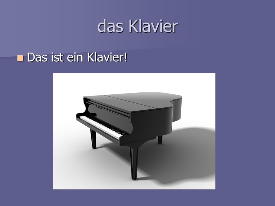 das Klavier Das ist ein Klavier! Das ist ein Klavier!