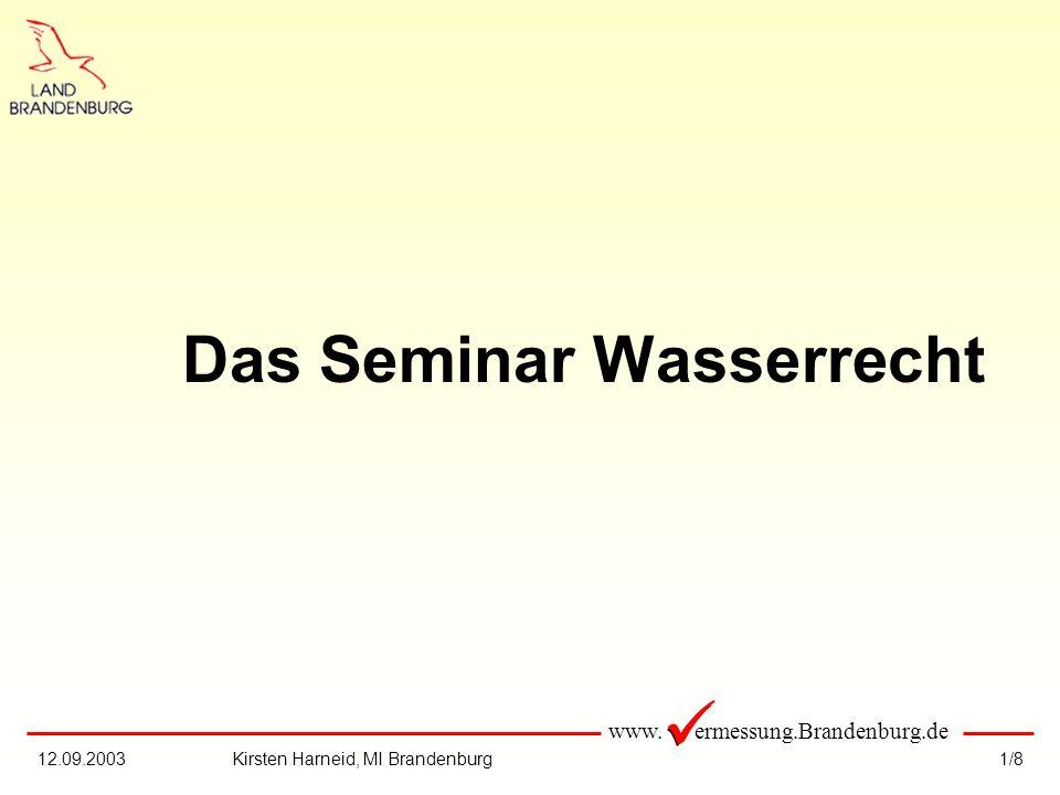 www. ermessung.Brandenburg.de 1/812.09.2003Kirsten Harneid, MI Brandenburg Das Seminar Wasserrecht