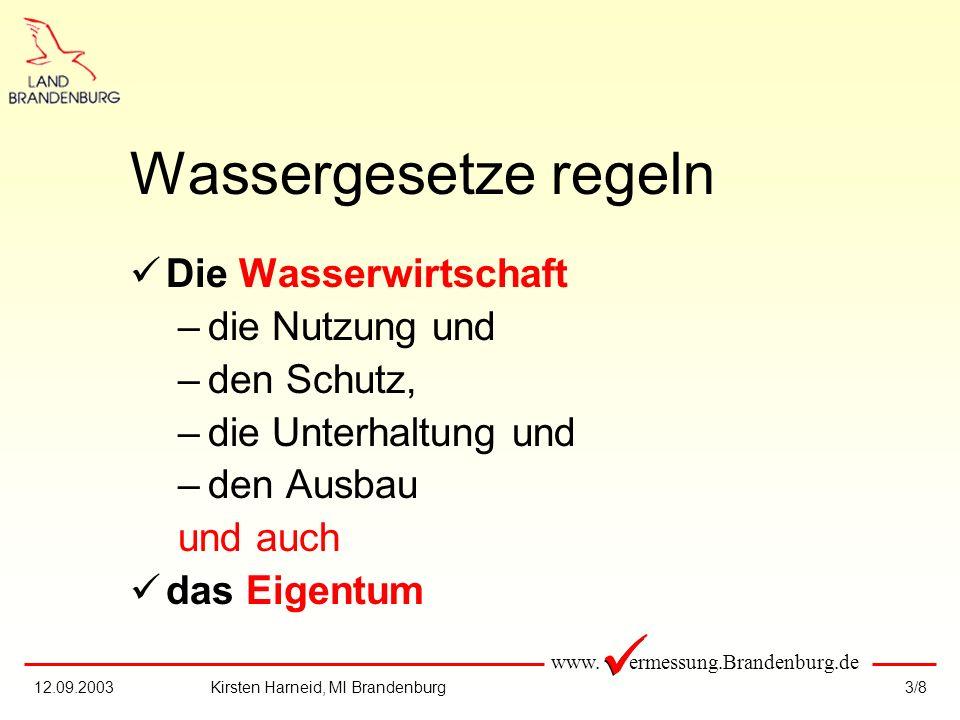www. ermessung.Brandenburg.de 3/812.09.2003Kirsten Harneid, MI Brandenburg Wassergesetze regeln Die Wasserwirtschaft –die Nutzung und –den Schutz, –di
