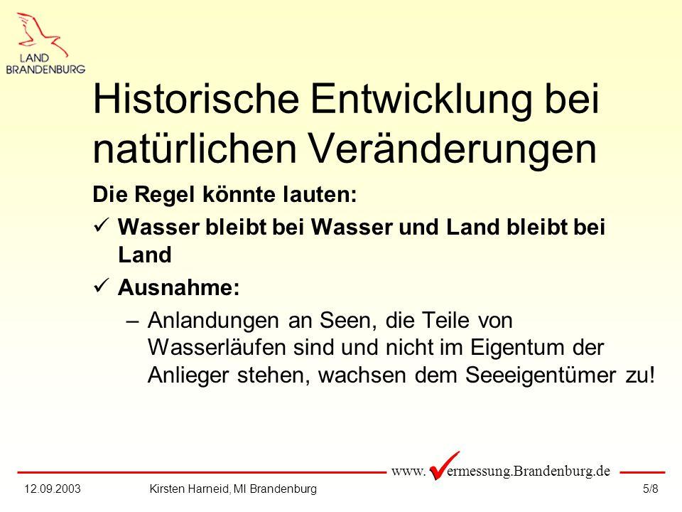 www. ermessung.Brandenburg.de 5/812.09.2003Kirsten Harneid, MI Brandenburg Historische Entwicklung bei natürlichen Veränderungen Die Regel könnte laut