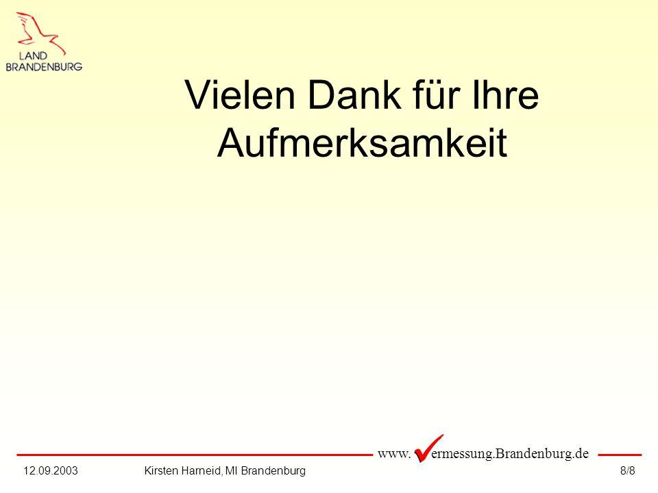 www. ermessung.Brandenburg.de 8/812.09.2003Kirsten Harneid, MI Brandenburg Vielen Dank für Ihre Aufmerksamkeit