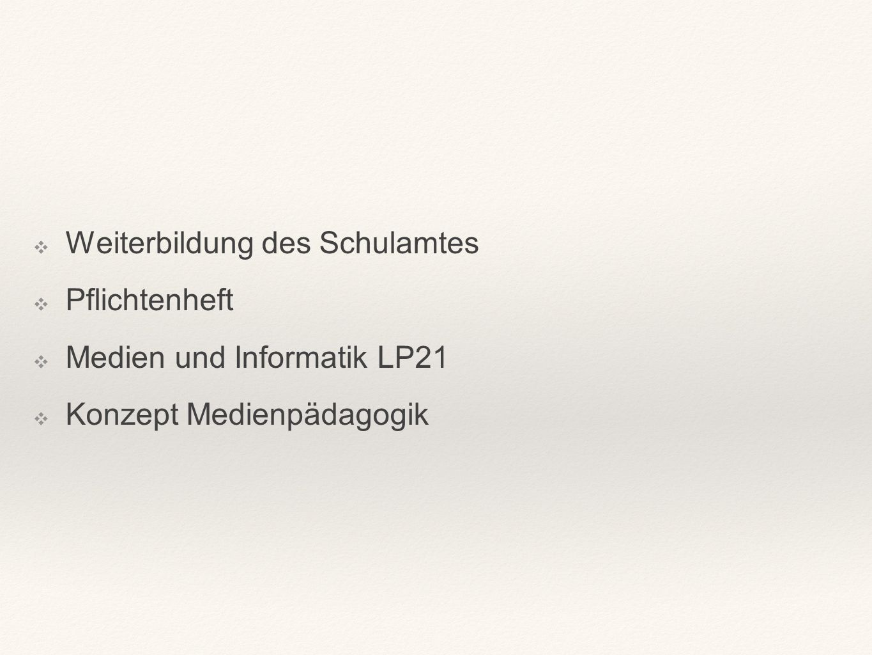 ❖ Weiterbildung des Schulamtes ❖ Pflichtenheft ❖ Medien und Informatik LP21 ❖ Konzept Medienpädagogik