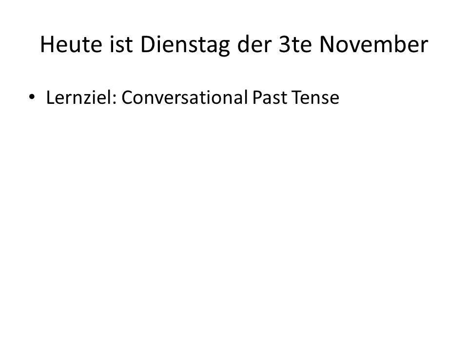 Heute ist Dienstag der 3te November Lernziel: Conversational Past Tense