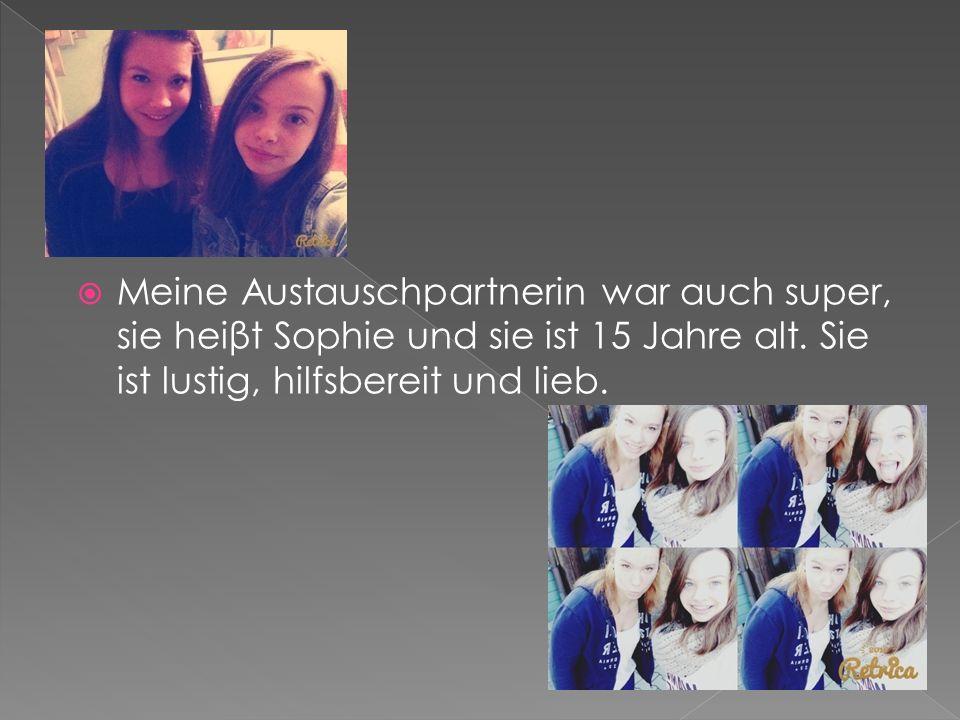  Meine Austauschpartnerin war auch super, sie heiβt Sophie und sie ist 15 Jahre alt. Sie ist lustig, hilfsbereit und lieb.