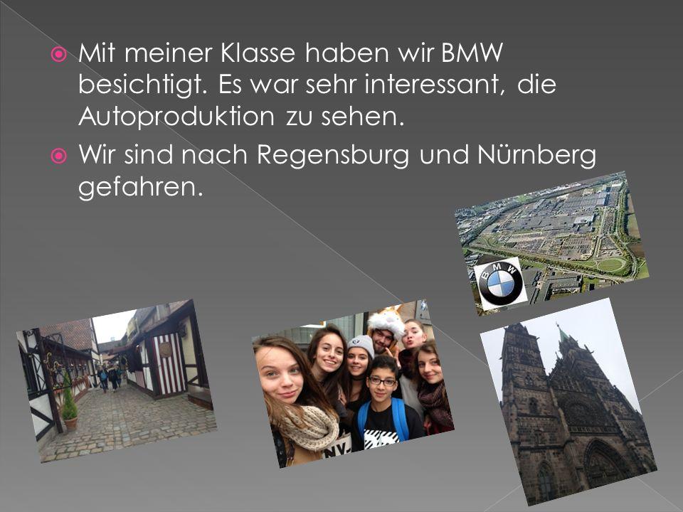  Mit meiner Klasse haben wir BMW besichtigt. Es war sehr interessant, die Autoproduktion zu sehen.  Wir sind nach Regensburg und Nürnberg gefahren.