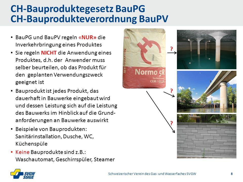 1/2Right11.60Left 11.601/2 7.60 Placeholder 6.00 6.80 Placeholder title Placeholder Top 9.20 Bottom 9.20 Center 0.80 CH-Bauproduktegesetz BauPG CH-Bauprodukteverordnung BauPV Schweizerischer Verein des Gas- und Wasserfaches SVGW 8 BauPG und BauPV regeln «NUR» die Inverkehrbringung eines Produktes Sie regeln NICHT die Anwendung eines Produktes, d.h.
