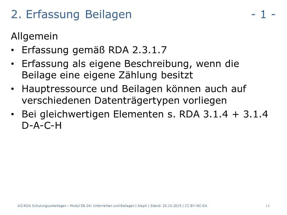 2. Erfassung Beilagen - 1 - Allgemein Erfassung gemäß RDA 2.3.1.7 Erfassung als eigene Beschreibung, wenn die Beilage eine eigene Zählung besitzt Haup
