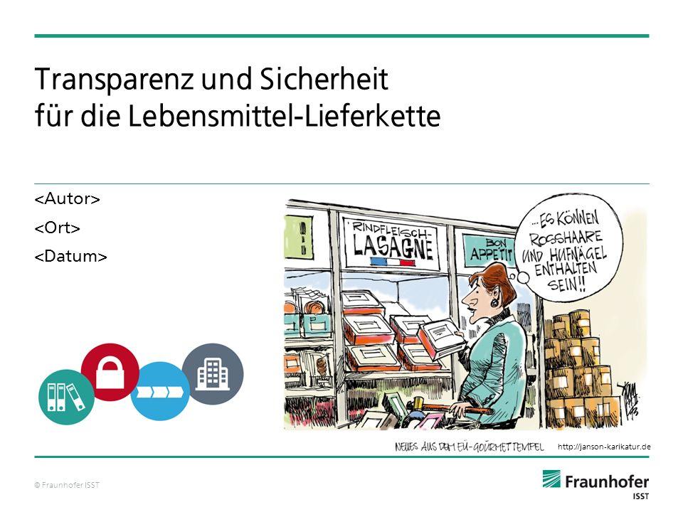 © Fraunhofer ISST Transparenz und Sicherheit für die Lebensmittel-Lieferkette http://janson-karikatur.de