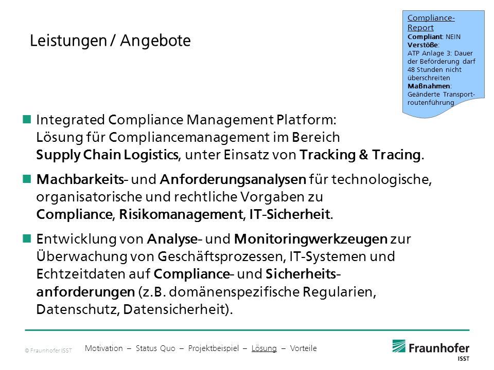 © Fraunhofer ISST Leistungen / Angebote Integrated Compliance Management Platform: Lösung für Compliancemanagement im Bereich Supply Chain Logistics, unter Einsatz von Tracking & Tracing.