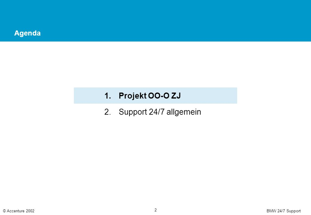 BMW 24/7 Support© Accenture 2002 2 Agenda 1.Projekt OO-O ZJ 2.Support 24/7 allgemein