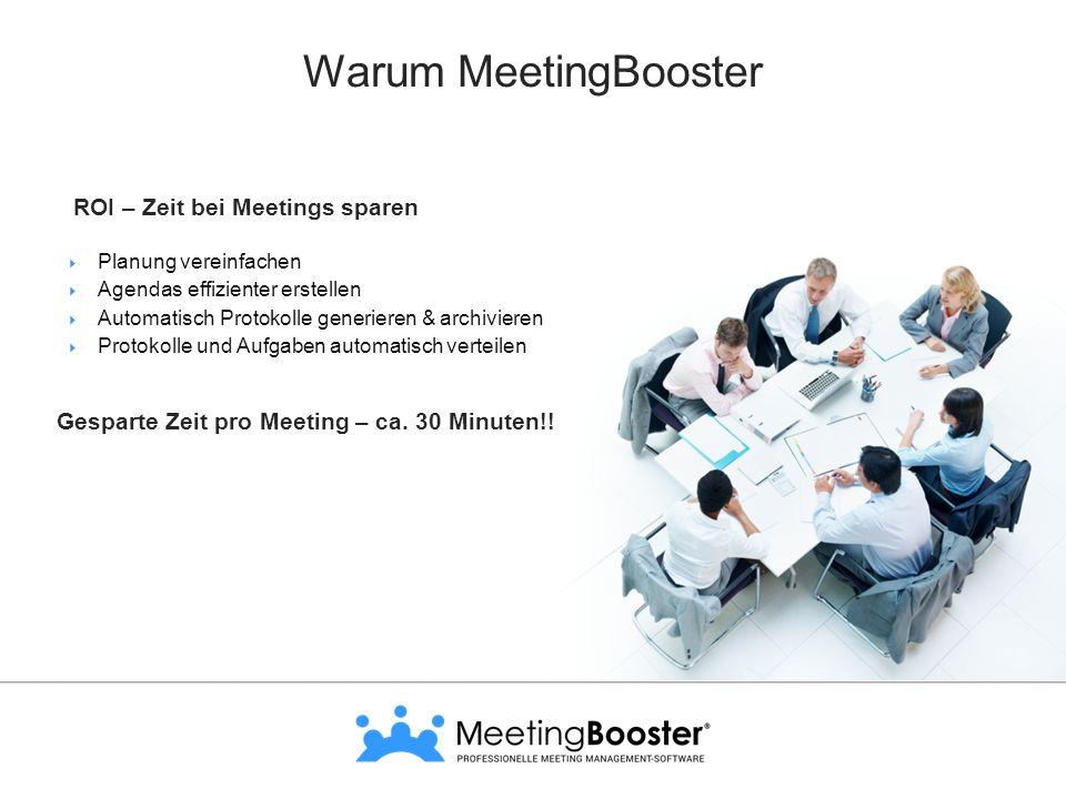 Warum MeetingBooster  Engagement der Teilnehmer verbessern  Diskussionen in Aktionen umwandeln  Automatisches Backup des Protokolls  Globale Suche in allen Meeting-Protokollen Erhöhte Produktivität Erfolgreiche Meetings – Unbezahlbar!
