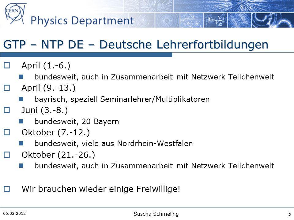 GTP – NTP DE – Deutsche Lehrerfortbildungen  April (1.-6.) bundesweit, auch in Zusammenarbeit mit Netzwerk Teilchenwelt  April (9.-13.) bayrisch, speziell Seminarlehrer/Multiplikatoren  Juni (3.-8.) bundesweit, 20 Bayern  Oktober (7.-12.) bundesweit, viele aus Nordrhein-Westfalen  Oktober (21.-26.) bundesweit, auch in Zusammenarbeit mit Netzwerk Teilchenwelt  Wir brauchen wieder einige Freiwillige.