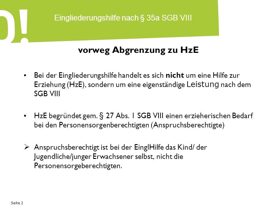 Seite 2 Eingliederungshilfe nach § 35a SGB VIII vorweg Abgrenzung zu HzE Bei der Eingliederungshilfe handelt es sich nicht um eine Hilfe zur Erziehung