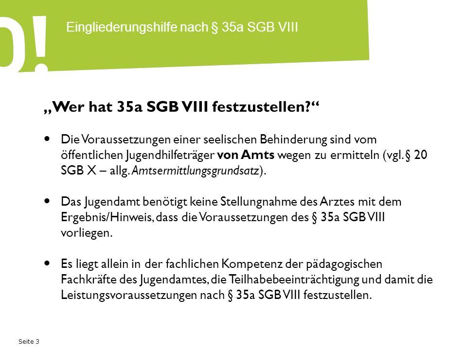 """Seite 3 Eingliederungshilfe nach § 35a SGB VIII """"Wer hat 35a SGB VIII festzustellen?"""" Die Voraussetzungen einer seelischen Behinderung sind vom öffent"""