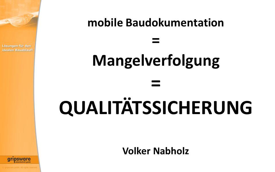 mobile Baudokumentation = Mangelverfolgung = QUALITÄTSSICHERUNG Volker Nabholz