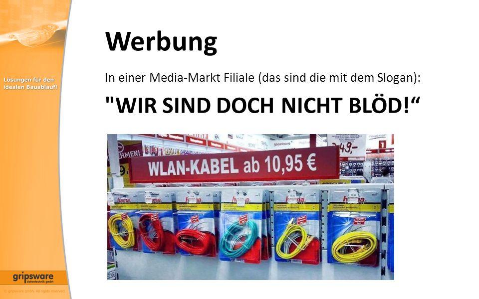 Werbung In einer Media-Markt Filiale (das sind die mit dem Slogan): WIR SIND DOCH NICHT BLÖD!