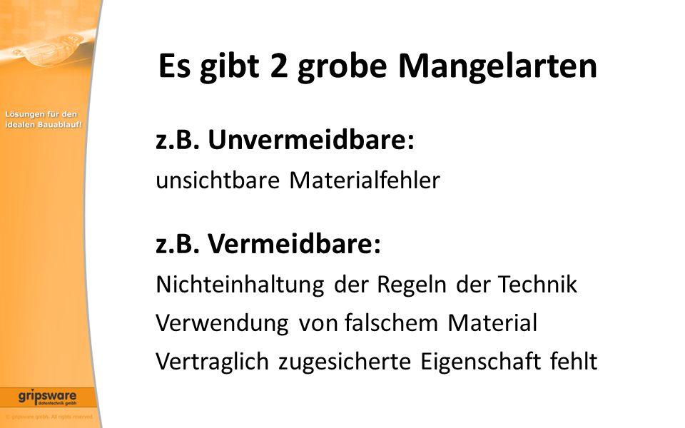 Es gibt 2 grobe Mangelarten z.B.Unvermeidbare: unsichtbare Materialfehler z.B.