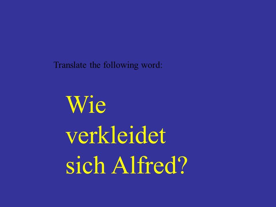 Sie wohnen bei Alfred.