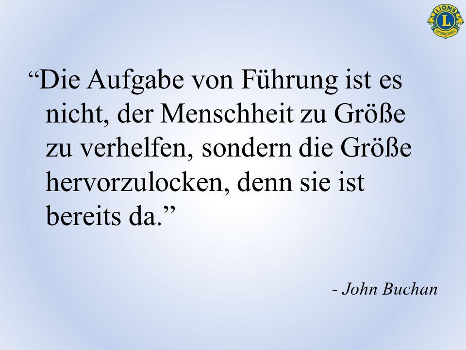 """"""" Die Aufgabe von Führung ist es nicht, der Menschheit zu Größe zu verhelfen, sondern die Größe hervorzulocken, denn sie ist bereits da."""" - John Bucha"""
