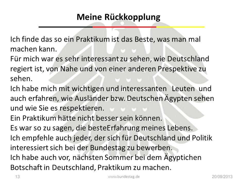 www.bundestag.de20/09/201313 Meine Rückkopplung Ich finde das so ein Praktikum ist das Beste, was man mal machen kann. Für mich war es sehr interessan