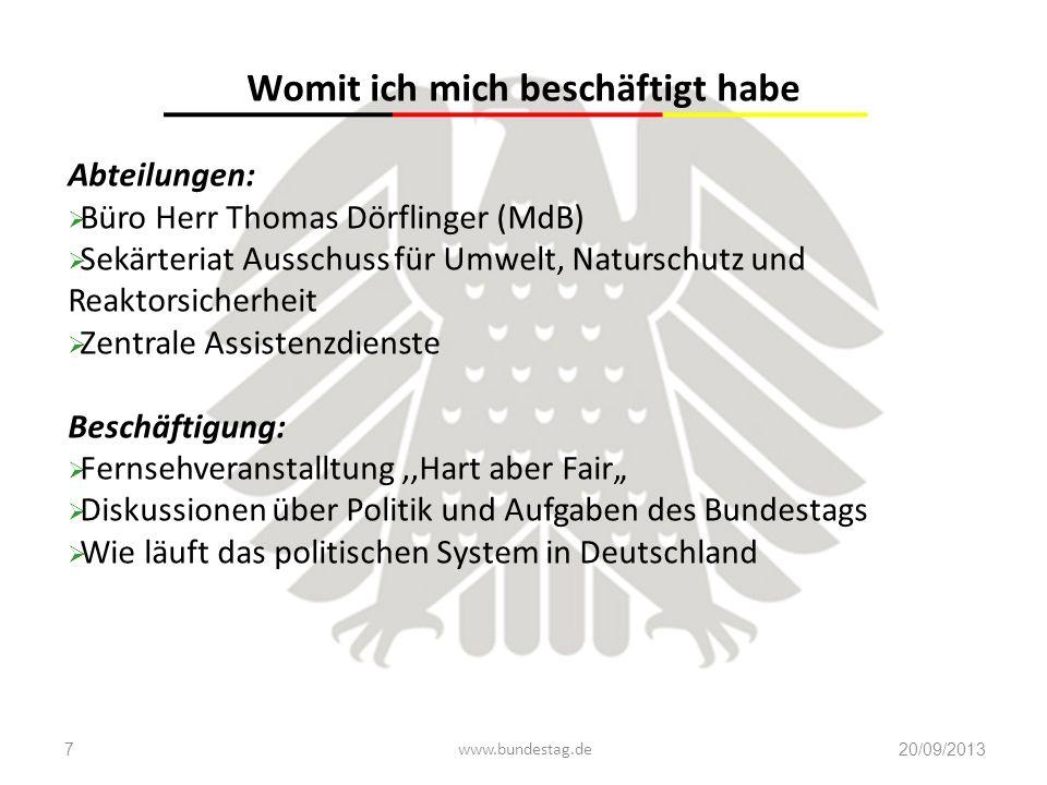 www.bundestag.de20/09/20137 Womit ich mich beschäftigt habe Abteilungen:  Büro Herr Thomas Dörflinger (MdB)  Sekärteriat Ausschuss für Umwelt, Natur