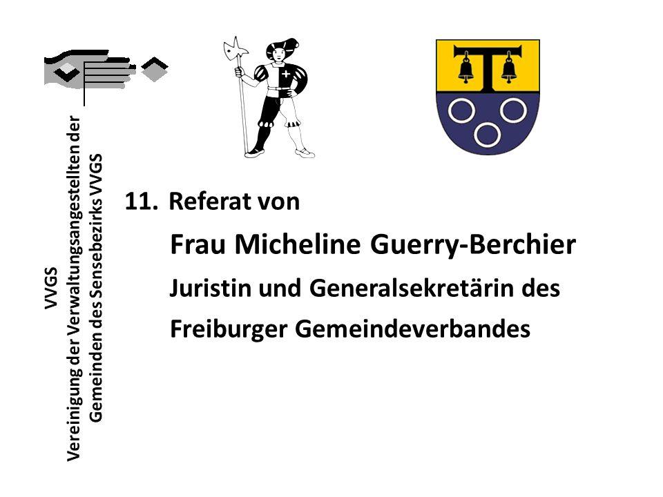 11.Referat von Frau Micheline Guerry-Berchier Juristin und Generalsekretärin des Freiburger Gemeindeverbandes