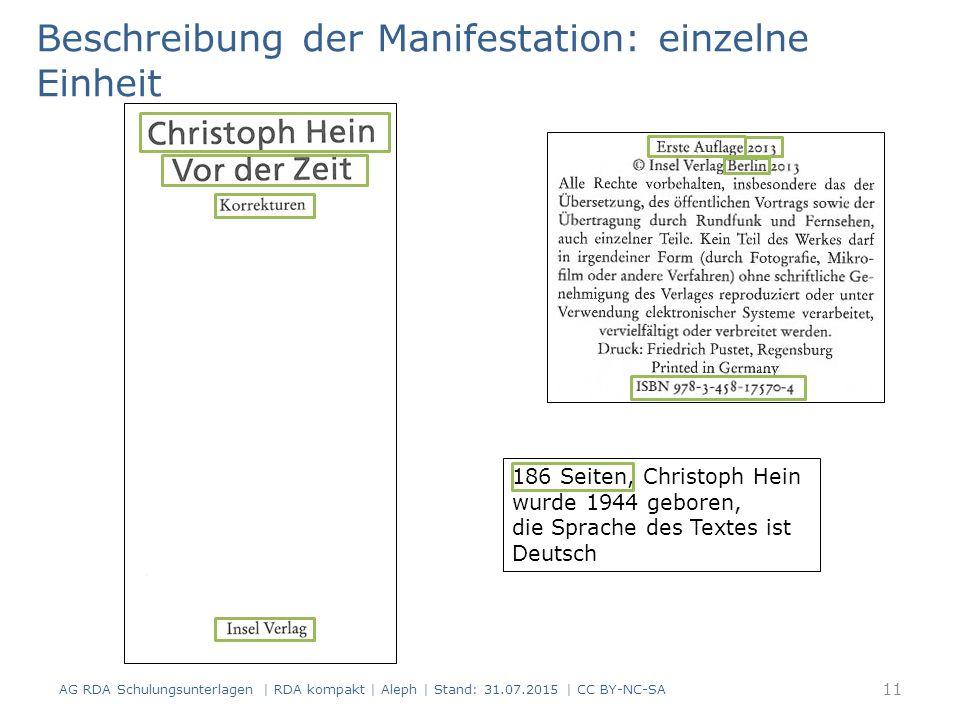 Beschreibung der Manifestation: einzelne Einheit 186 Seiten, Christoph Hein wurde 1944 geboren, die Sprache des Textes ist Deutsch AG RDA Schulungsunterlagen | RDA kompakt | Aleph | Stand: 31.07.2015 | CC BY-NC-SA 11