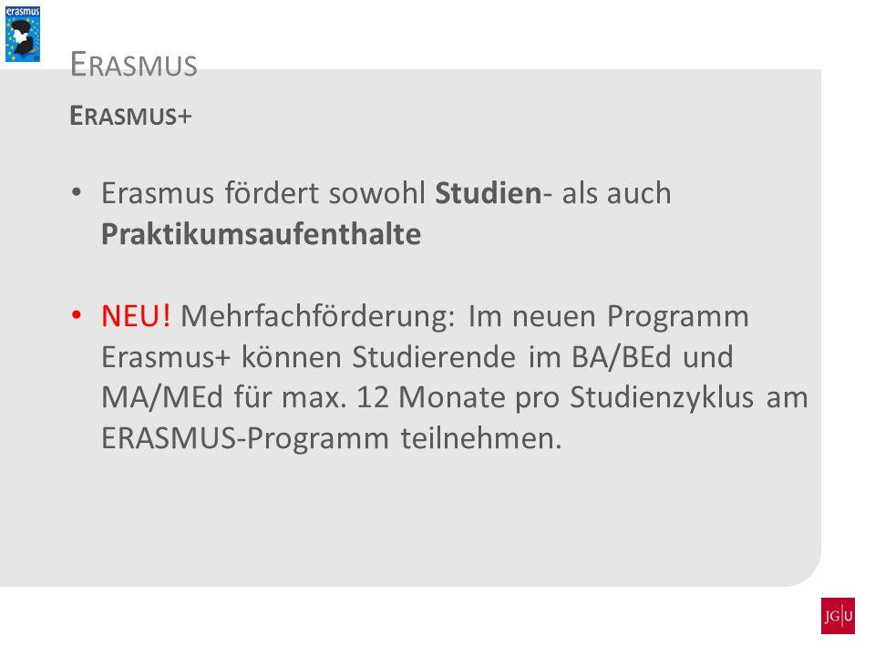 Erasmus fördert sowohl Studien- als auch Praktikumsaufenthalte NEU! Mehrfachförderung: Im neuen Programm Erasmus+ können Studierende im BA/BEd und MA/