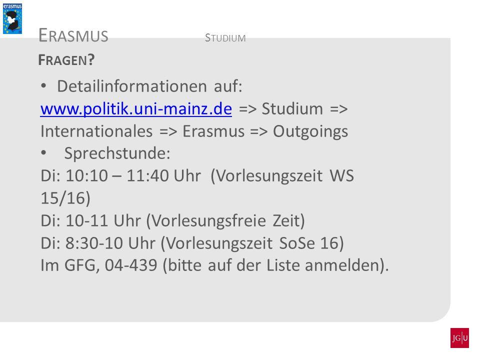 Detailinformationen auf: www.politik.uni-mainz.dewww.politik.uni-mainz.de => Studium => Internationales => Erasmus => Outgoings Sprechstunde: Di: 10:1