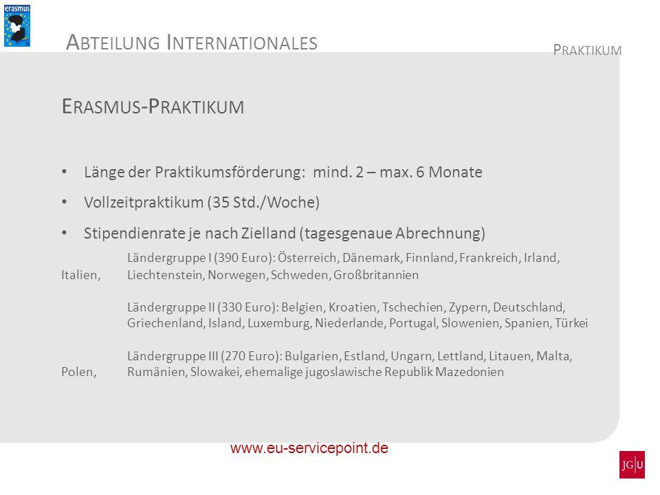 A BTEILUNG I NTERNATIONALES E RASMUS -P RAKTIKUM Länge der Praktikumsförderung: mind. 2 – max. 6 Monate Vollzeitpraktikum (35 Std./Woche) Stipendienra