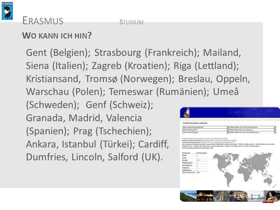W O KANN ICH HIN ? Gent (Belgien); Strasbourg (Frankreich); Mailand, Siena (Italien); Zagreb (Kroatien); Riga (Lettland); Kristiansand, Tromsø (Norweg