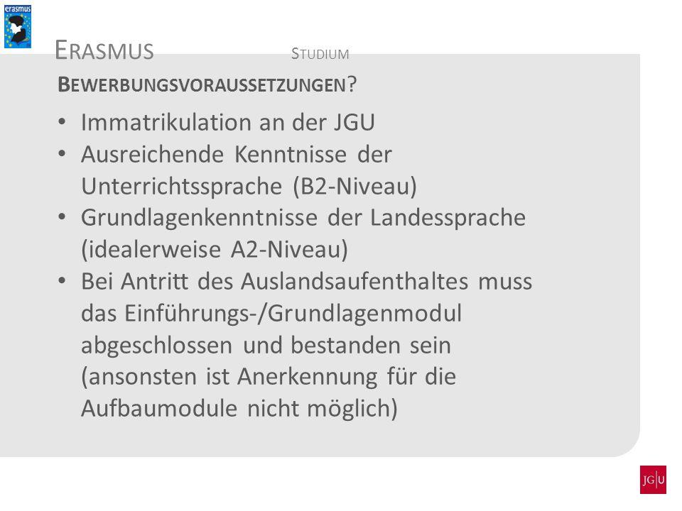 Immatrikulation an der JGU Ausreichende Kenntnisse der Unterrichtssprache (B2-Niveau) Grundlagenkenntnisse der Landessprache (idealerweise A2-Niveau)