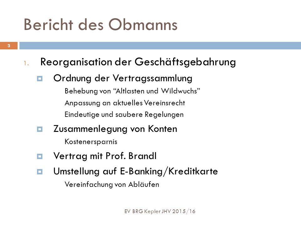 """Bericht des Obmanns EV BRG Kepler JHV 2015/16 3 1. Reorganisation der Geschäftsgebahrung  Ordnung der Vertragssammlung Behebung von """"Altlasten und Wi"""