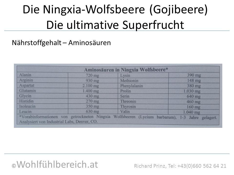 © Wohlf ü hlbereich.at Richard Prinz, Tel: +43(0)660 562 64 21 Die Ningxia-Wolfsbeere (Gojibeere) Die ultimative Superfrucht Nährstoffgehalt – Aminosäuren